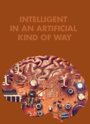 Intelligent in an artificial kind of way